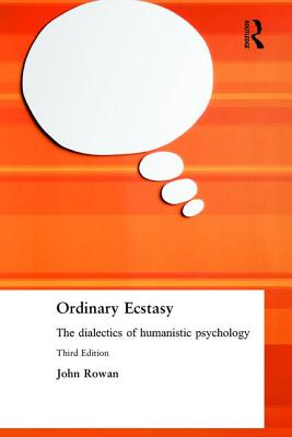 Ordinary Ecstasy: Dialectics of Humanistic Psychology - Rowan, John