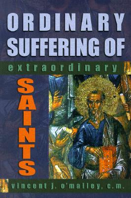 Ordinary Suffering of Extraordinary Saints - O'Malley, Vincent J, Reverend