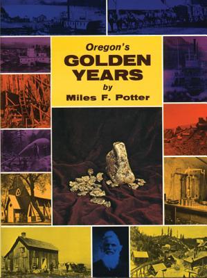 Oregon's Golden Years - Potter, Miles F