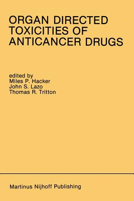 Organ Directed Toxicities of Anticancer Drugs: Proceedings of the First International Symposium on the Organ Directed Toxicities of the Anticancer Drugs Burlington, Vermont, USA-June 4-6, 1987 - Hacker, Miles P (Editor)