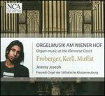 Organ Music At The Viennese Court: Frobert, Kerll, Muffat