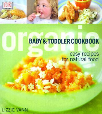 Organic Baby & Toddler Cookbook - Vann, Lizzie