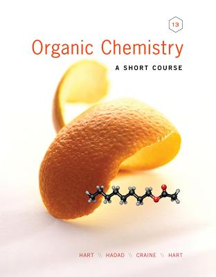 Organic Chemistry: A Short Course - Hart, Harold, and Hadad, Christopher M, and Craine, Leslie E