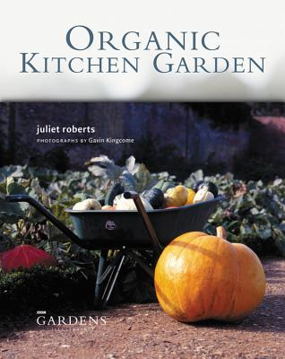Organic Kitchen Garden - Roberts, Juliet