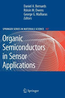 Organic Semiconductors in Sensor Applications - Bernards, Daniel A. (Editor), and Owens, Roisin M. (Editor), and Malliaras, George G. (Editor)