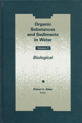 Organic Substances and Sediments in Water, Volume III - Baker, Baker A, and Baker, Robert A, and American Chemical Society