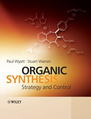 Organic Synthesis: Strategy and Control - Wyatt, Paul, and Warren, Stuart