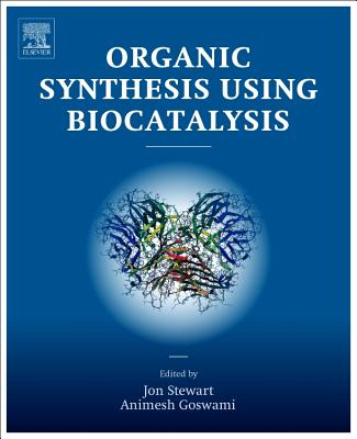 Organic Synthesis Using Biocatalysis - Goswami, Animesh (Editor), and Stewart, Jon D. (Editor)