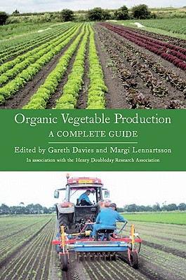 Organic Vegetable Production: A Complete Guide - Davies, Gareth, Dr. (Editor), and Lennartsson, Margi (Editor)