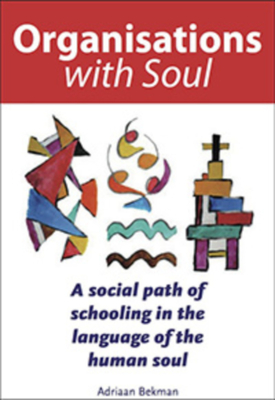 Organisations with Soul: A social path of schooling in the language of the human soul. - Bekman, Adriaan, and Mees, Phillip (Translated by)