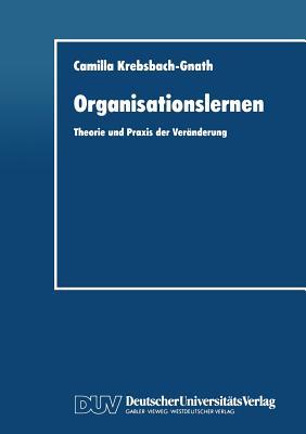 Organisationslernen: Theorie Und Praxis Der Veranderung - Krebsbach-Gnath, Camilla