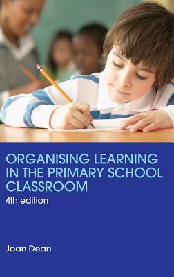 Organising Learning in the Primary School Classroom - Dean, Joan