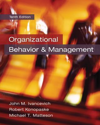Organizational Behavior and Management - Ivancevich, John M., and Konopaske, Robert, and Matteson, Michael T.