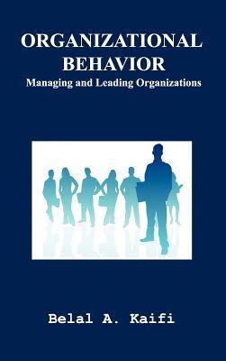 Organizational Behavior: Managing and Leading Organizations - Kaifi, Belal