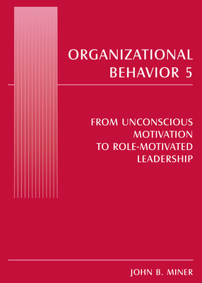 Organizational Behavior: No. 5: From Unconscious Motivation to Role-Motivated Leadership - Miner, John B.