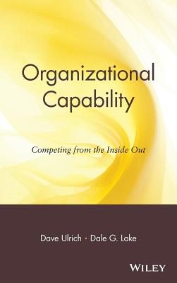 Organizational Capability: Competing from the Inside Out - Ulrich, David, and Lake, Dale G