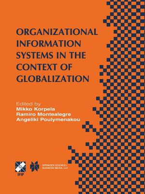 Organizational Information Systems in the Context of Globalization: Ifip Tc8 & Tc9 / Wg8.2 & Wg9.4 Working Conference on Information Systems Perspectives and Challenges in the Context of Globalization June 15-17, 2003, Athens, Greece - Korpela, Mikko (Editor)