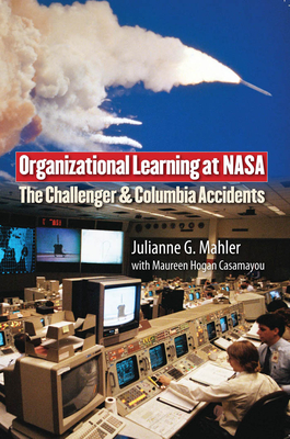 Organizational Learning at NASA: The Challenger and the Columbia Accidents - Mahler, Julianne G