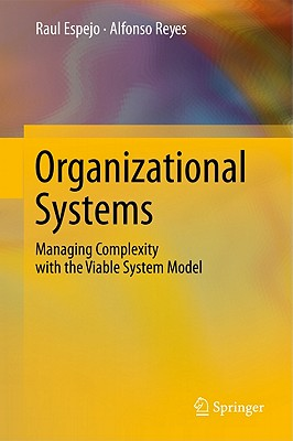 Organizational Systems: Managing Complexity with the Viable System Model - Espejo, Raul, and Reyes, Alfonso