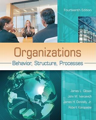 Organizations: Behavior, Structure, Processes - Gibson, James L, and Ivancevich, John M, and Konopaske, Robert
