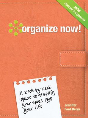 Organize Now!: A Week-by-Week Guide to Simplify Your Space and Your Life - Berry, Jennifer Ford