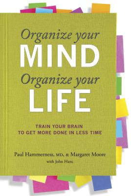 Organize Your Mind, Organize Your Life: Train Your Brain to Get More Done in Less Time - Hammerness, Paul Graves