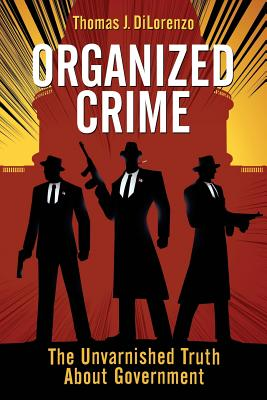 Organized Crime: the Unvarnished Truth About Government - Dilorenzo, Thomas J.
