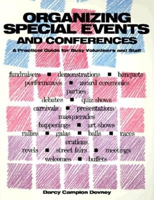 Organizing Special Events and Conferences: A Practical Guide for Busy Volunteers and Staff - Devney, Darcy Campion