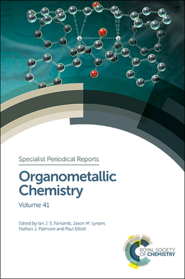 Organometallic Chemistry: Volume 41 - Fairlamb, Ian (Editor), and Melen, Rebecca (Contributions by), and Lynam, Jason M. (Editor)