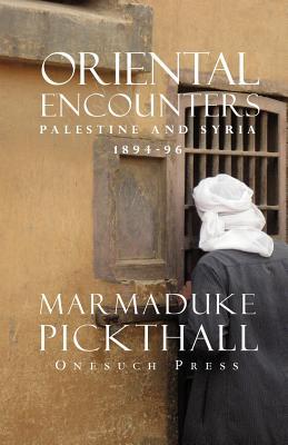 Oriental Encounters - Pickthall, Marmaduke