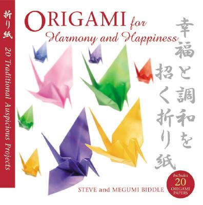 Origami for Harmony and Happiness: Twenty Traditional, Auspicious Projects - Biddle, Steve, and Biddle, Megumi