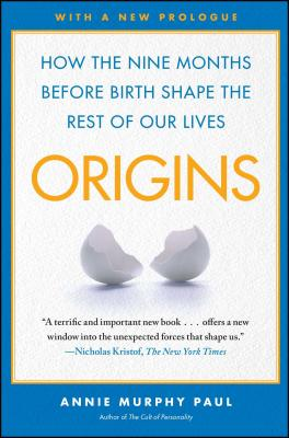 Origins: How the Nine Months Before Birth Shape the Rest of Our Lives - Paul, Annie Murphy
