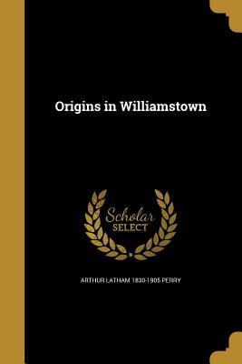 Origins in Williamstown - Perry, Arthur Latham 1830-1905