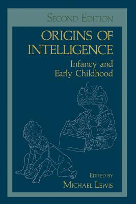 Origins of Intelligence: Infancy and Early Childhood - Lewis, Michael
