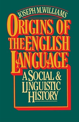 Origins of the English Language - Williams, Joseph M