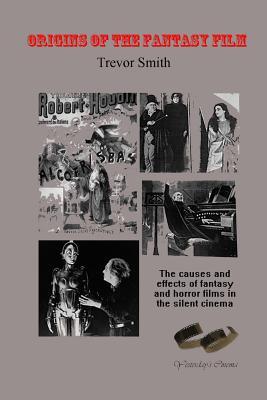 Origins of the Fantasy Film - Smith, Trevor, M.D.
