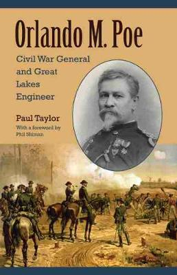 Orlando M. Poe: Civil War General and Great Lakes Engineer - Taylor, Paul, and Shiman, Phil (Foreword by)