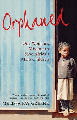 Orphaned: One Woman's Mission to Save Africa's AIDS Children - Greene, Melissa Fay