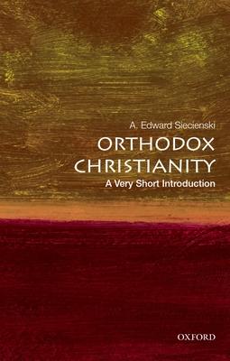 Orthodox Christianity: A Very Short Introduction - Siecienski, A Edward