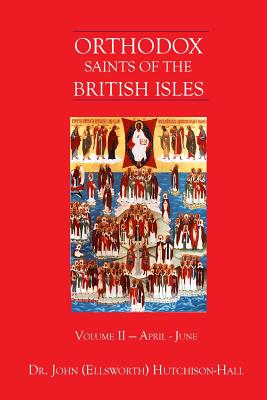 Orthodox Saints of the British Isles: Volume II - April - June - Hutchison-Hall, John (Ellsworth)