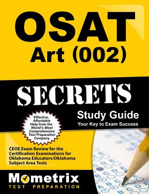 OSAT Art (002) Secrets: CEOE Exam Review for the Certification Examinations for Oklahoma Educators/Oklahoma Subject Area Tests - Ceoe Exam Secrets Test Prep Team