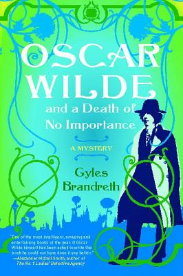 Oscar Wilde and a Death of No Importance - Brandreth, Gyles