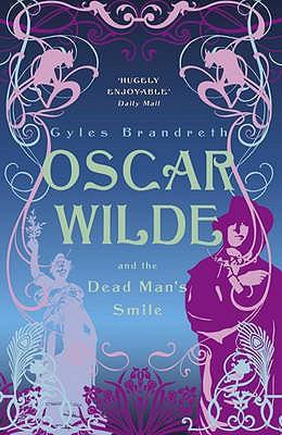 Oscar Wilde and the Dead Man's Smile: Oscar Wilde Mystery: 3 - Brandreth, Gyles
