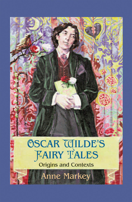 Oscar Wilde's Fairy Tales: Origins and Contexts - Markey, Anne