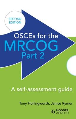 OSCEs for the MRCOG Part 2: A Self-Assessment Guide: A Self-Assessment Guide - Hollingworth, Antony, and Rymer, Janice