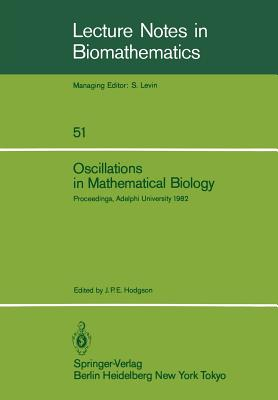 Oscillations in Mathematical Biology: Proceedings of a Conference Held at Adelphi University, April 19, 1982 - Hodgson, J P E (Editor)