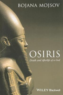 Osiris: Death and Afterlife of a God - Mojsov, Bojana