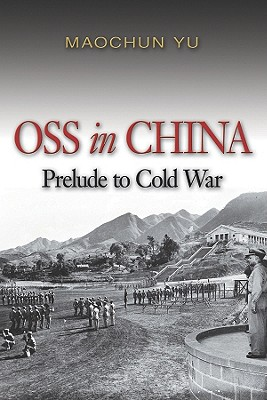 OSS In China: Prelude to Cold War - Yu