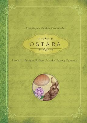 Ostara: Rituals, Recipes & Lore for the Spring Equinox - Connor, Kerri, and Llewellyn