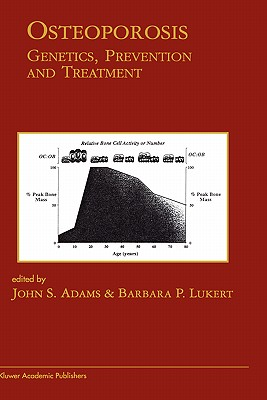 Osteoporosis: Genetics, Prevention and Treatment - Adams, John S, M.D (Editor), and Lukert, Barbara P (Editor)